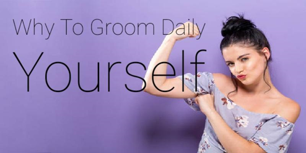 Why To Groom Daily Yourself